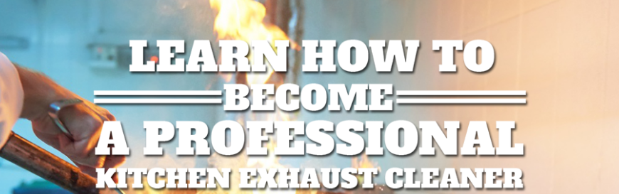 What Does it Take to Become a Certified Hood and Duct Cleaner?